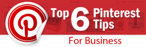 Top-6-Pinterest-Tips-for-Business-resized-600-300x98